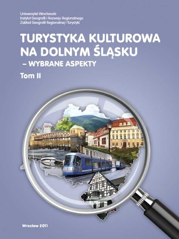 Turystyka kulturowa na Dolnym Śląsku : wybrane aspekty. T. 2